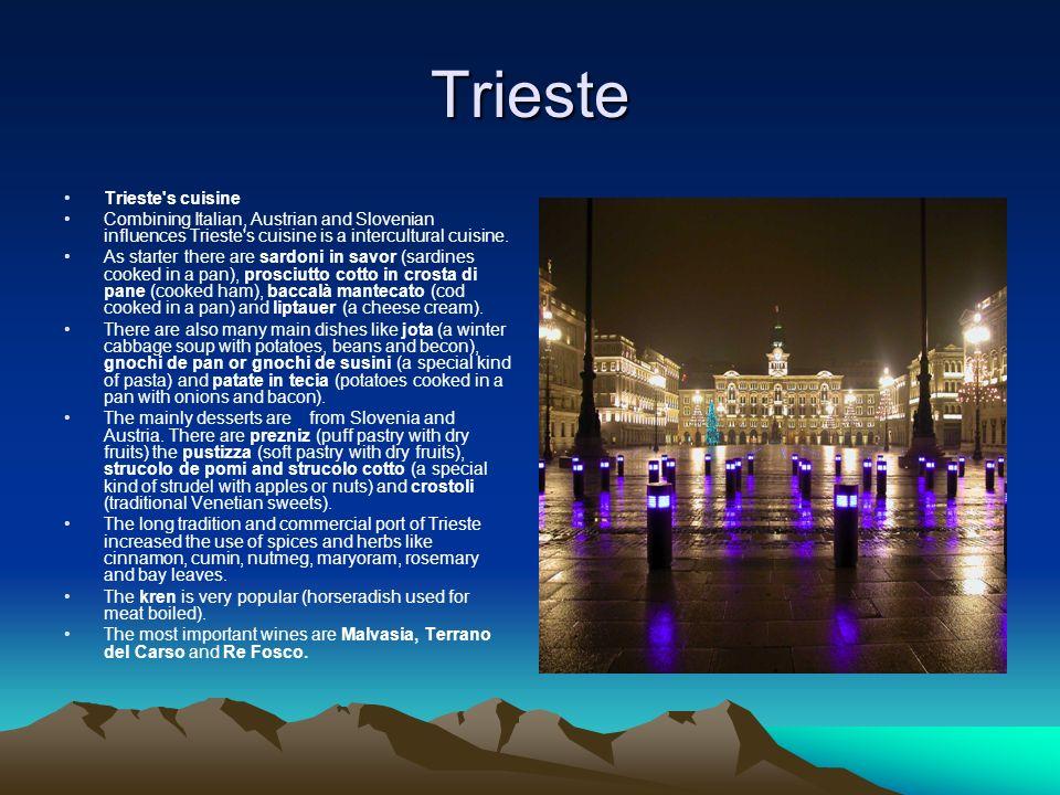 Trieste Trieste's cuisine Combining Italian, Austrian and Slovenian influences Trieste's cuisine is a intercultural cuisine. As starter there are sard