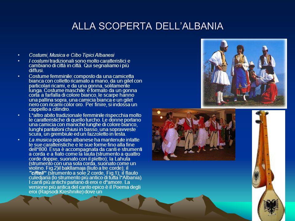 ALLA SCOPERTA DELLALBANIA Costumi, Musica e Cibo Tipici Albanesi I costumi tradizionali sono molto caratteristici e cambiano di città in città. Qui se
