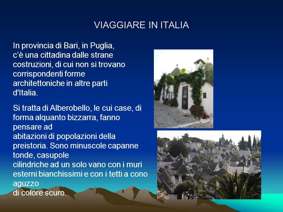 VIAGGIARE IN ITALIA In provincia di Bari, in Puglia, cè una cittadina dalle strane costruzioni, di cui non si trovano corrispondenti forme architetton