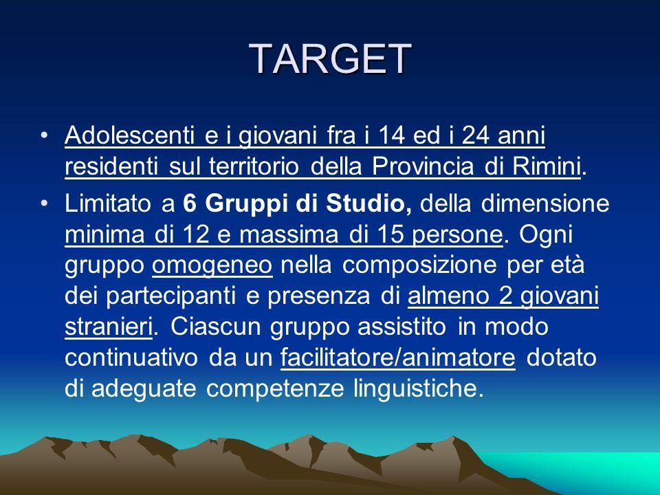 TARGET Adolescenti e i giovani fra i 14 ed i 24 anni residenti sul territorio della Provincia di Rimini. Limitato a 6 Gruppi di Studio, della dimensio