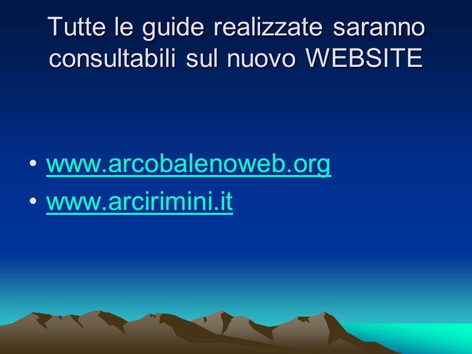 Tutte le guide realizzate saranno consultabili sul nuovo WEBSITE www.arcobalenoweb.org www.arcirimini.it