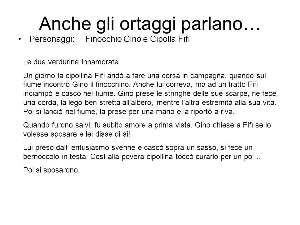 Anche gli ortaggi parlano… Personaggi: Finocchio Gino e Cipolla Fifì Le due verdurine innamorate Un giorno la cipollina Fifì andò a fare una corsa in