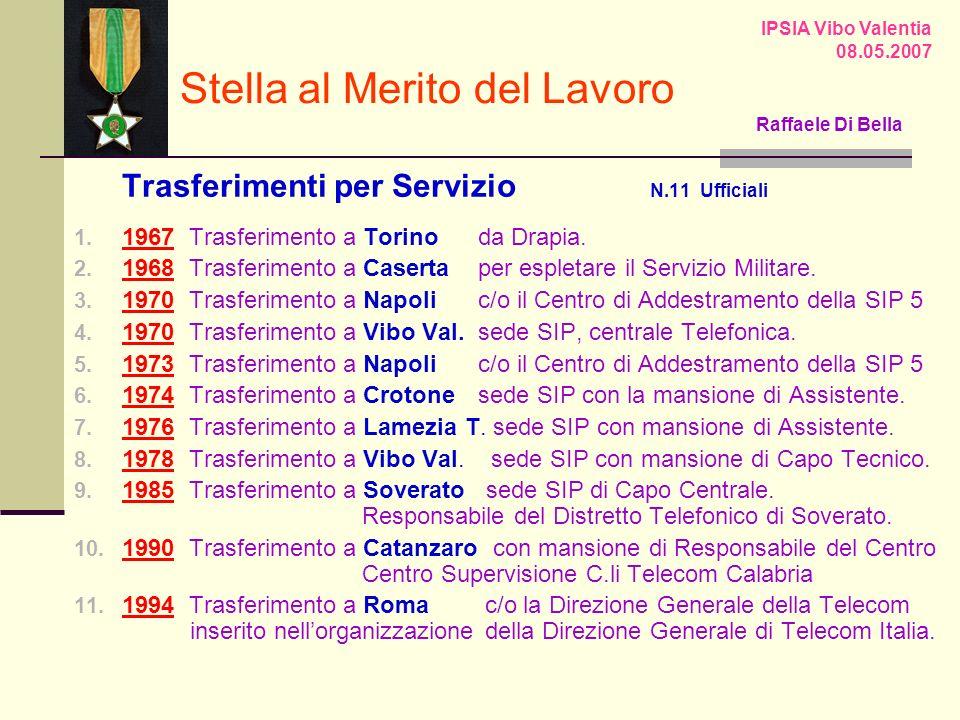 Trasferimenti per Servizio N.11 Ufficiali 1. 1967 Trasferimento a Torino da Drapia. 2. 1968 Trasferimento a Caserta per espletare il Servizio Militare