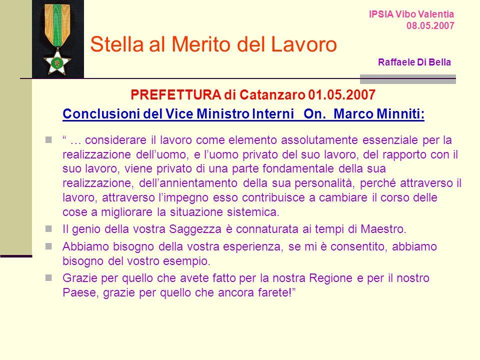 PREFETTURA di Catanzaro 01.05.2007 Conclusioni del Vice Ministro Interni On. Marco Minniti: … considerare il lavoro come elemento assolutamente essenz