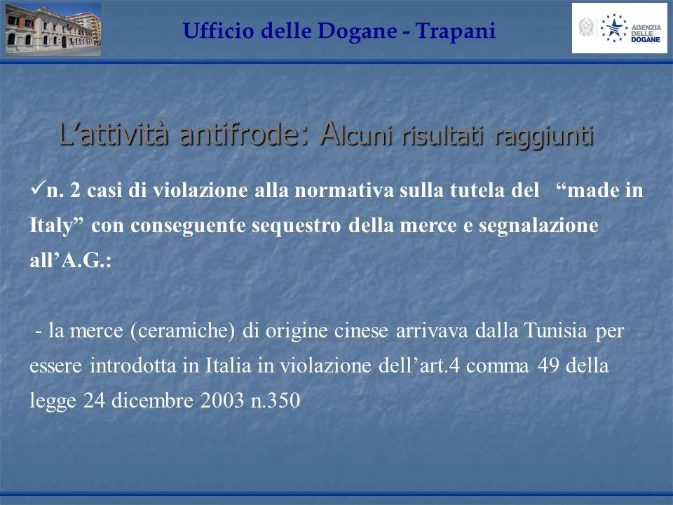 Lattività antifrode: Alcuni risultati raggiunti Ufficio delle Dogane - Trapani n. 2 casi di violazione alla normativa sulla tutela del made in Italy c