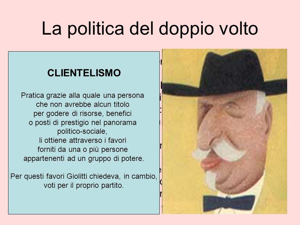 La politica del doppio volto Il modo di fare politica di Giolitti venne definito del doppio volto: un volto aperto e democratico al Nord un volto corr