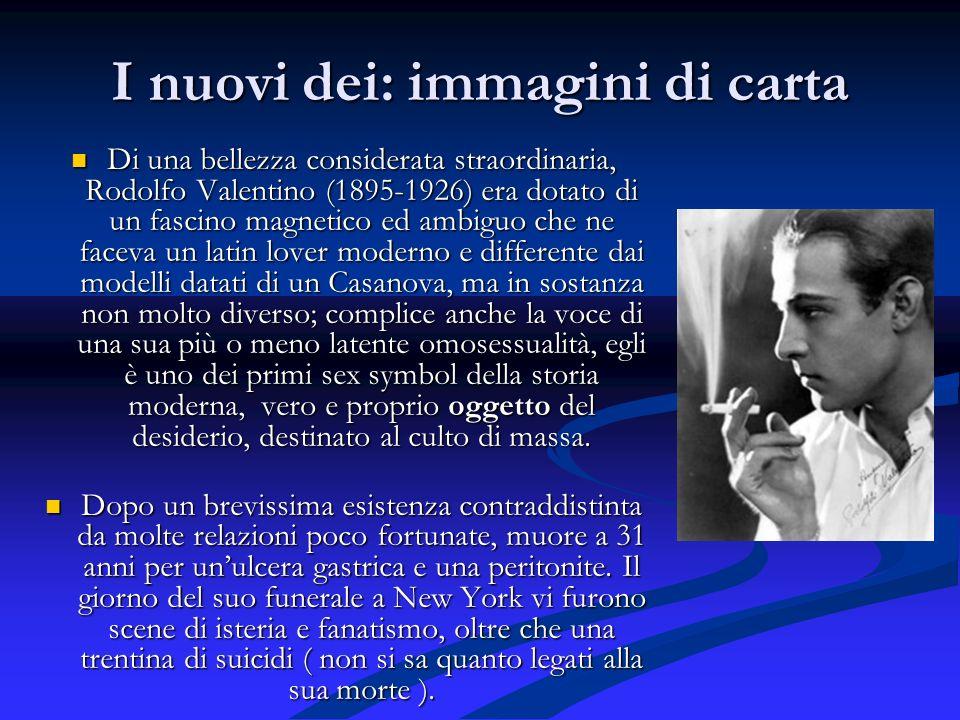 I nuovi dei: immagini di carta Di una bellezza considerata straordinaria, Rodolfo Valentino (1895-1926) era dotato di un fascino magnetico ed ambiguo