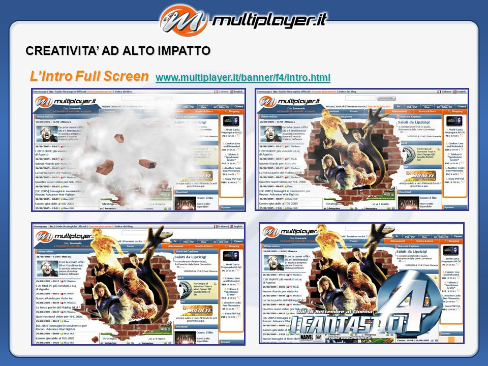 CREATIVITA AD ALTO IMPATTO LIntro Full Screen www.multiplayer.it/banner/f4/intro.html www.multiplayer.it/banner/f4/intro.html