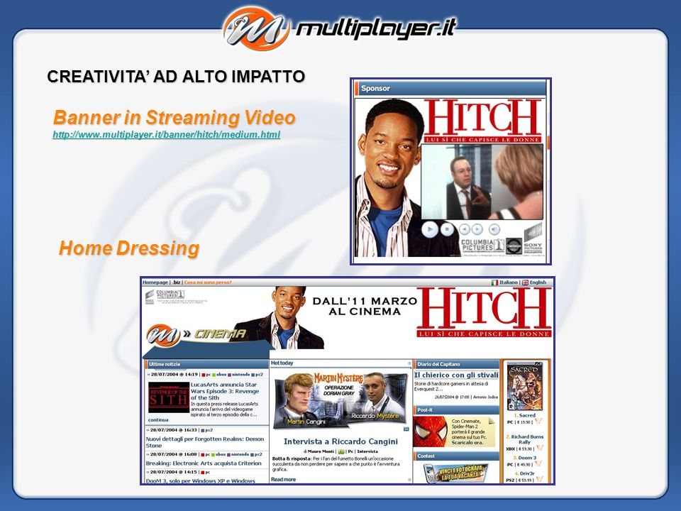 CREATIVITA AD ALTO IMPATTO Banner in Streaming Video http://www.multiplayer.it/banner/hitch/medium.html Home Dressing