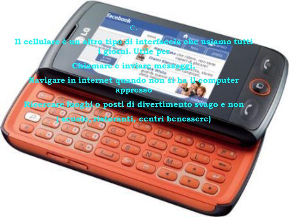 C. Il cellulare è un altro tipo di interfaccia che usiamo tutti i giorni.