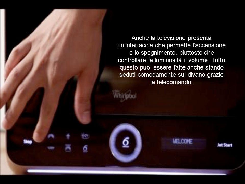 Anche la televisione presenta uninterfaccia che permette laccensione e lo spegnimento, piuttosto che controllare la luminosità il volume.