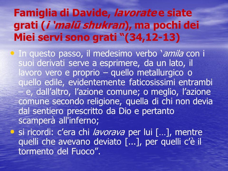 Famiglia di Davide, lavorate e siate grati (i malū shukran), ma pochi dei Miei servi sono grati (34,12-13) In questo passo, il medesimo verbo amila co