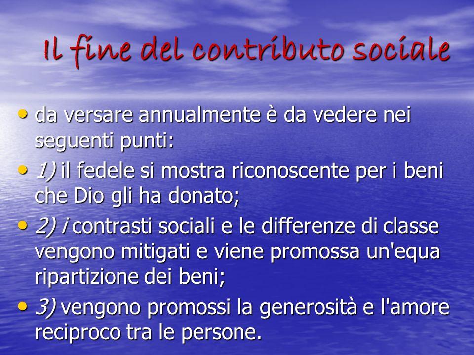 Il fine del contributo sociale Il fine del contributo sociale da versare annualmente è da vedere nei seguenti punti: da versare annualmente è da veder