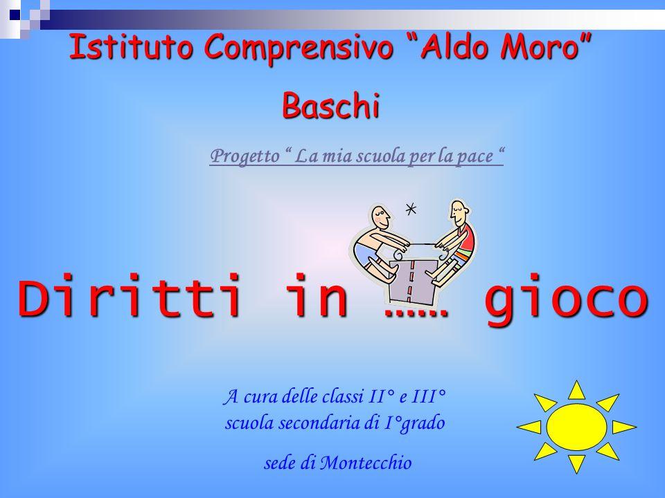 Istituto Comprensivo Aldo Moro Baschi Progetto La mia scuola per la pace A cura delle classi II° e III° scuola secondaria di I°grado sede di Montecchi