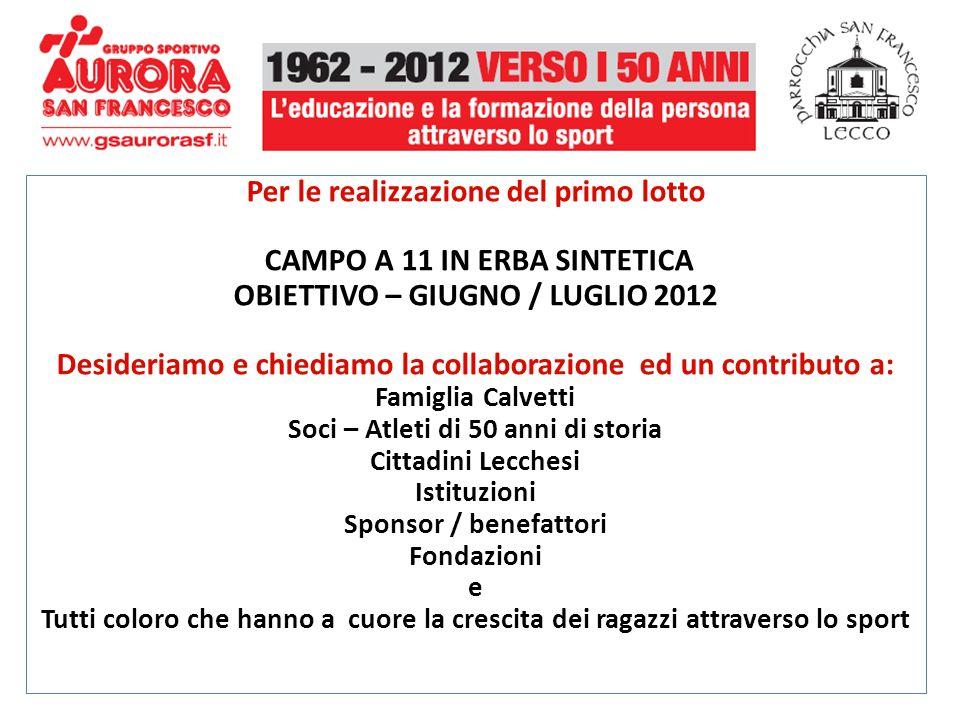 Per le realizzazione del primo lotto CAMPO A 11 IN ERBA SINTETICA OBIETTIVO – GIUGNO / LUGLIO 2012 Desideriamo e chiediamo la collaborazione ed un con