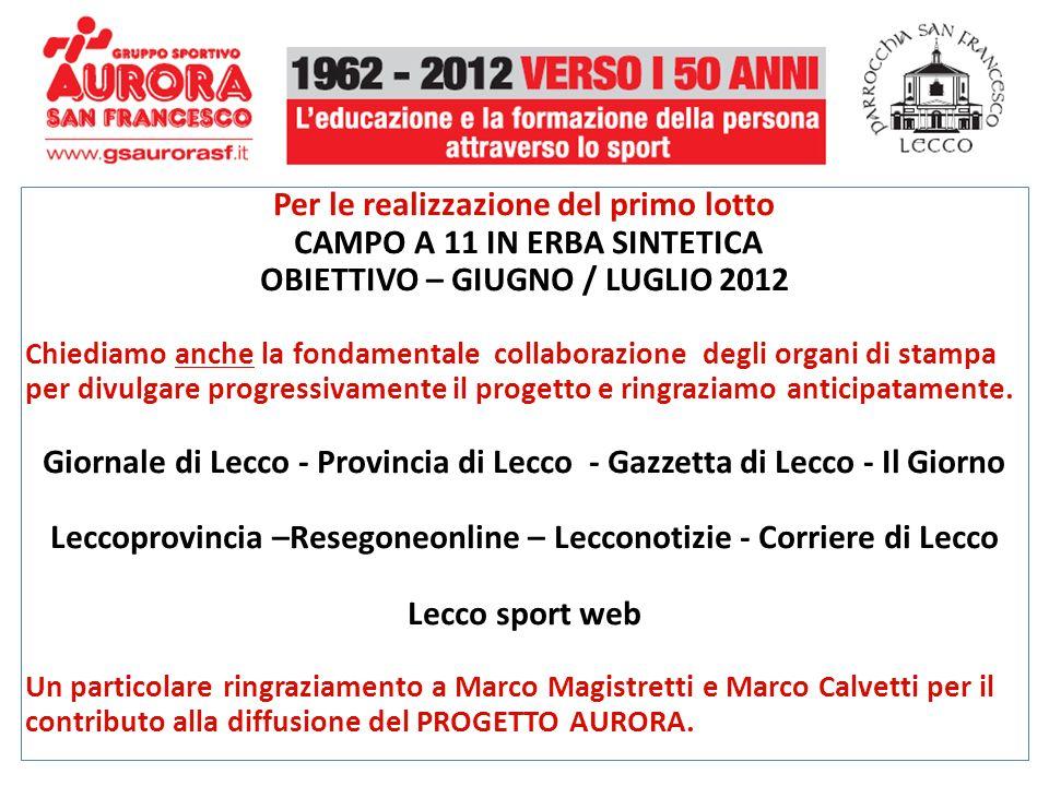 Per le realizzazione del primo lotto CAMPO A 11 IN ERBA SINTETICA OBIETTIVO – GIUGNO / LUGLIO 2012 Chiediamo anche la fondamentale collaborazione degl