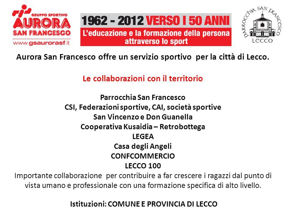 Nel corso di 50 anni di storia, Il gruppo sportivo Aurora San Francesco ha accompagnato nella crescita migliaia di ragazzi con la missione di Educare cristianamente attraverso lo sport 10.000 circa gli atleti che hanno praticato sport 2.000 circa i volontari nellimpegno educativo