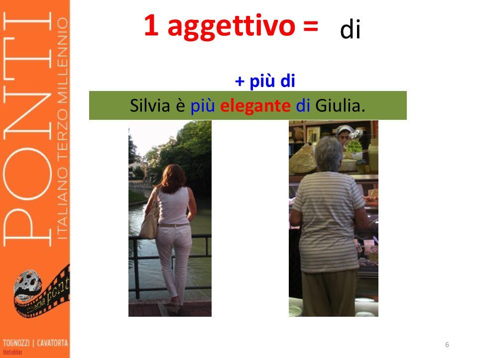 6 di Silvia è più elegante di Giulia. 1 aggettivo = + più di