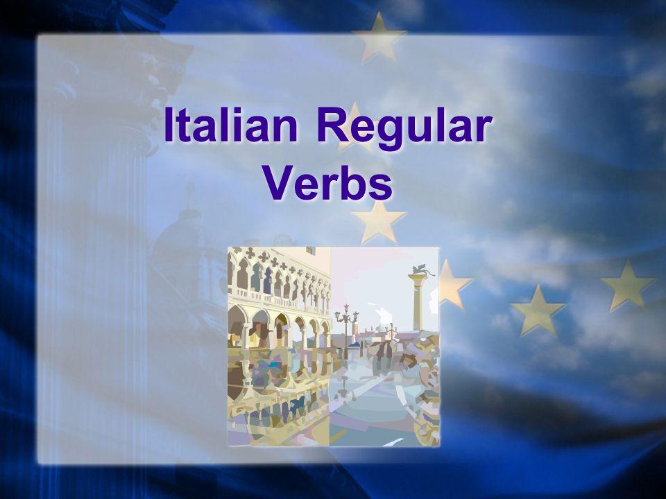 Italian Regular Verbs Italian Regular Verbs