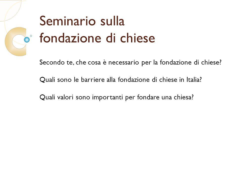 Seminario sulla fondazione di chiese Secondo te, che cosa è necessario per la fondazione di chiese.