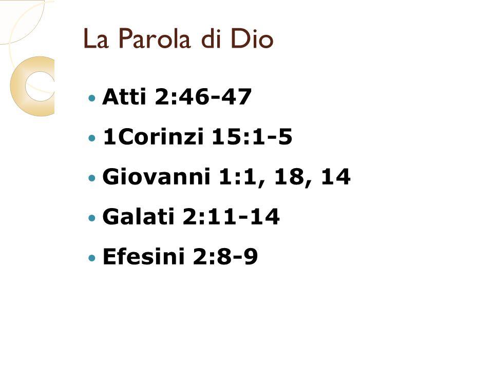 La Parola di Dio Atti 2:46-47 1Corinzi 15:1-5 Giovanni 1:1, 18, 14 Galati 2:11-14 Efesini 2:8-9