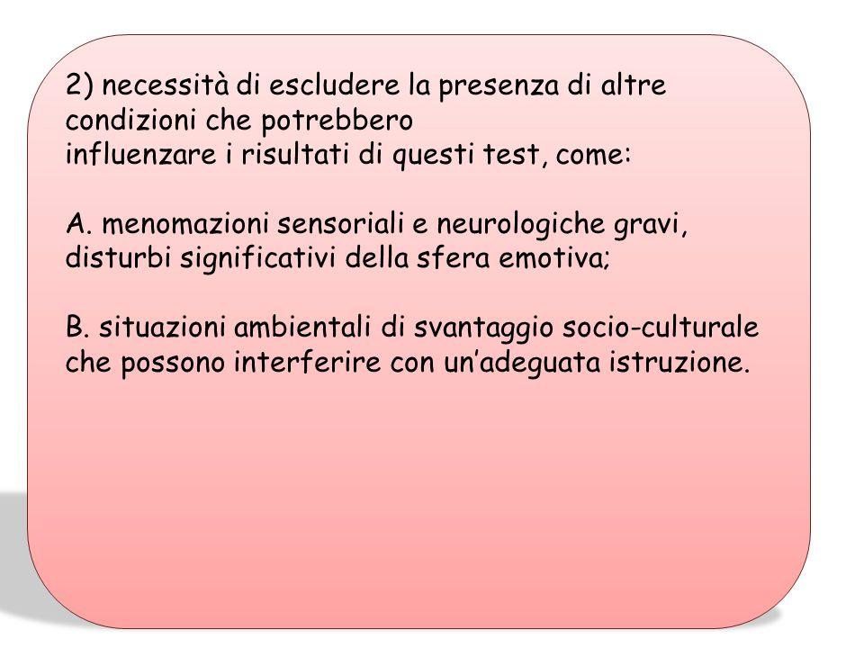 2) necessità di escludere la presenza di altre condizioni che potrebbero influenzare i risultati di questi test, come: A.