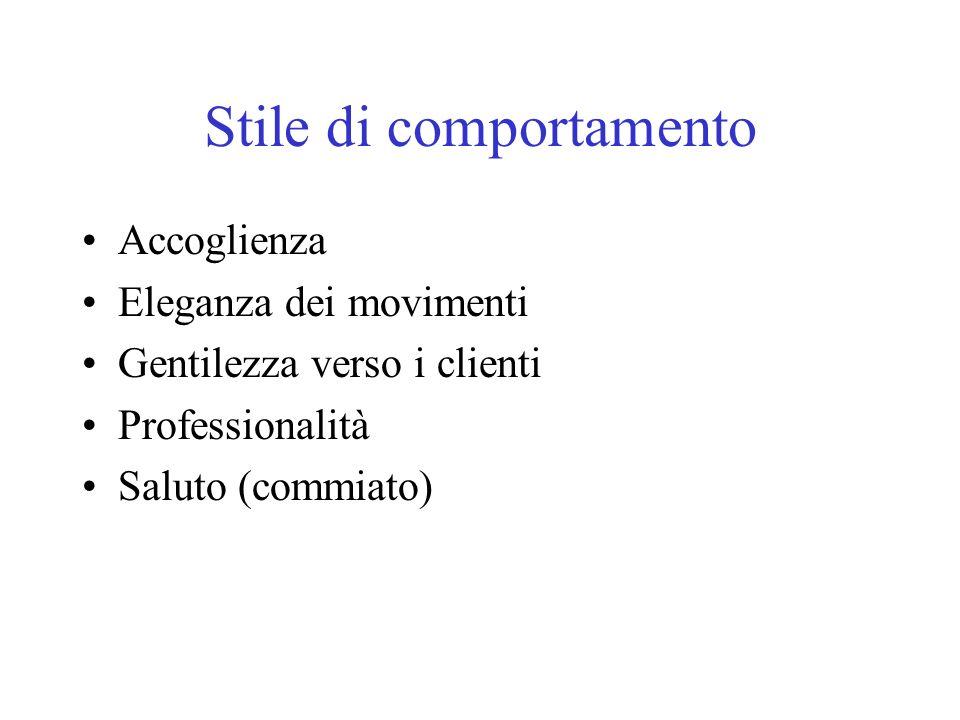 Stile di comportamento Accoglienza Eleganza dei movimenti Gentilezza verso i clienti Professionalità Saluto (commiato)