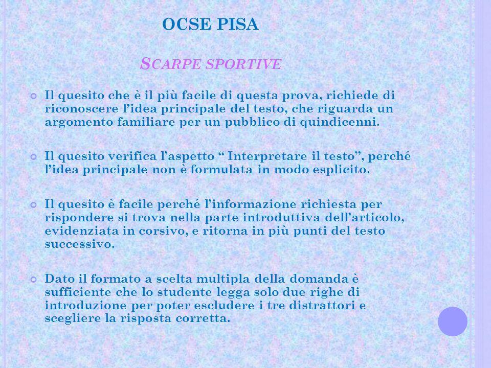OCSE PISA S CARPE SPORTIVE Il quesito che è il più facile di questa prova, richiede di riconoscere lidea principale del testo, che riguarda un argomen