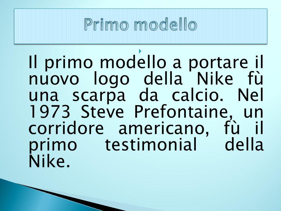 Il primo modello a portare il nuovo logo della Nike fù una scarpa da calcio. Nel 1973 Steve Prefontaine, un corridore americano, fù il primo testimoni