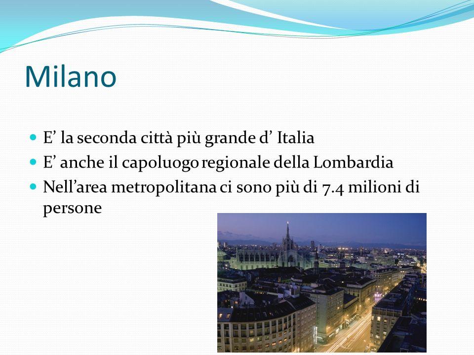 Milano E la seconda città più grande d Italia E anche il capoluogo regionale della Lombardia Nellarea metropolitana ci sono più di 7.4 milioni di persone