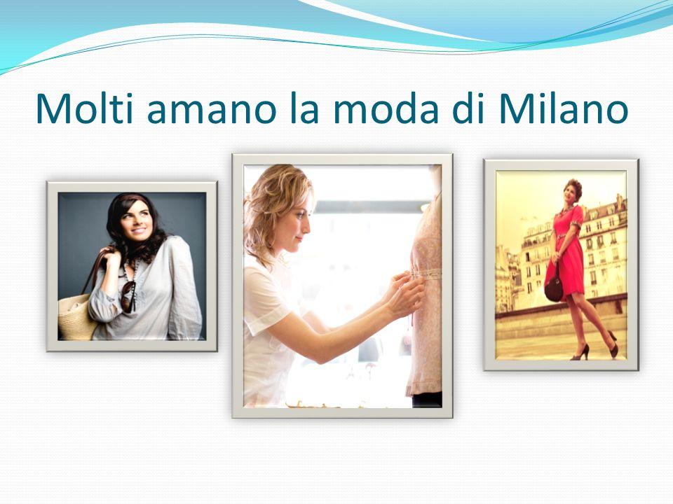 Molti amano la moda di Milano