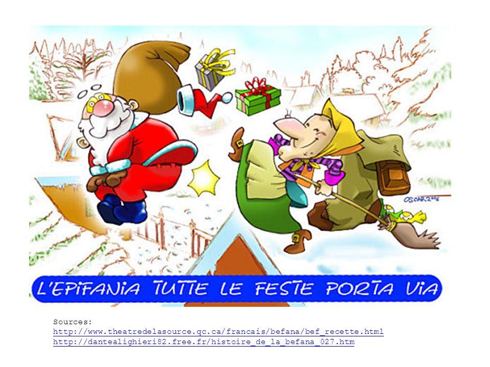Sources: http://www.theatredelasource.qc.ca/francais/befana/bef_recette.html http://www.theatredelasource.qc.ca/francais/befana/bef_recette.html http://dantealighieri82.free.fr/histoire_de_la_befana_027.htm