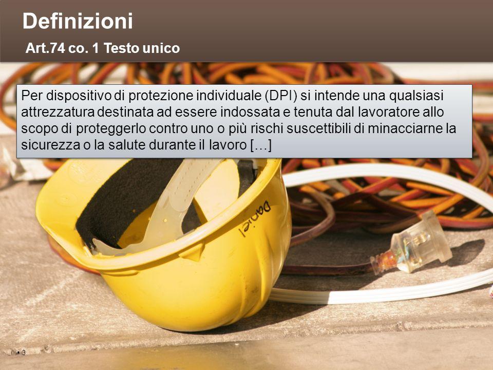 Definizioni 3 Per dispositivo di protezione individuale (DPI) si intende una qualsiasi attrezzatura destinata ad essere indossata e tenuta dal lavorat