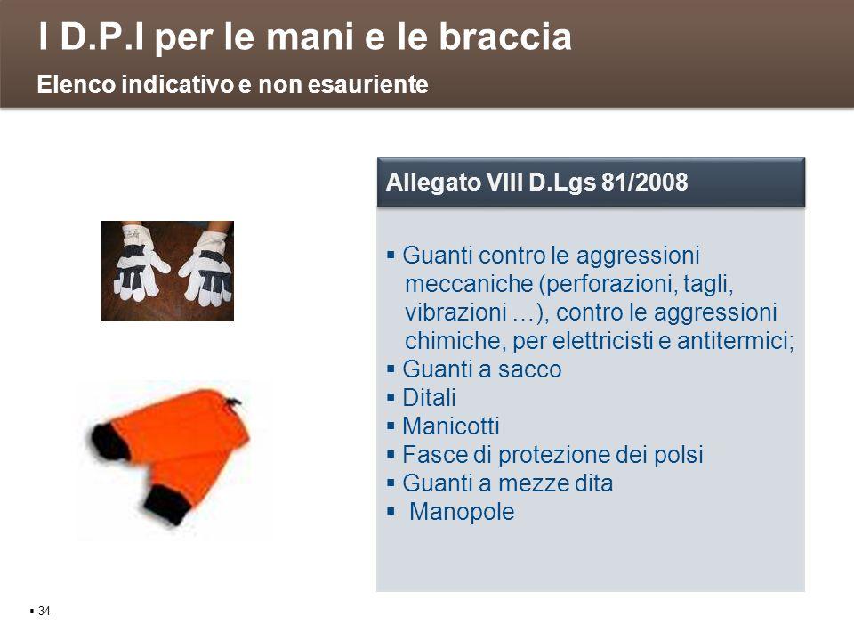 I D.P.I per le mani e le braccia 34 Guanti contro le aggressioni meccaniche (perforazioni, tagli, vibrazioni …), contro le aggressioni chimiche, per e