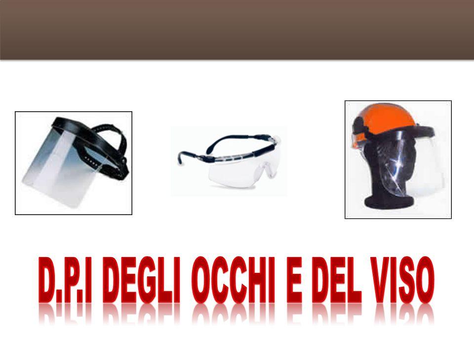 I D.P.I degli occhi e del viso 48 Gli occhiali di protezione gli schermi e le visiere Gli occhiali , insieme agli schermi ed alle visiere , sono i più importanti dispositivi di protezione individuale (DPI) degli occhi contro i rischi meccanici ottici, chimici e termici.