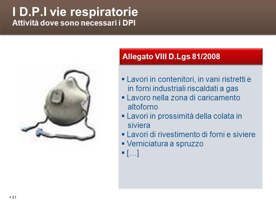 I D.P.I vie respiratorie Attività dove sono necessari i DPI 61 Lavori in contenitori, in vani ristretti e in forni industriali riscaldati a gas Lavoro