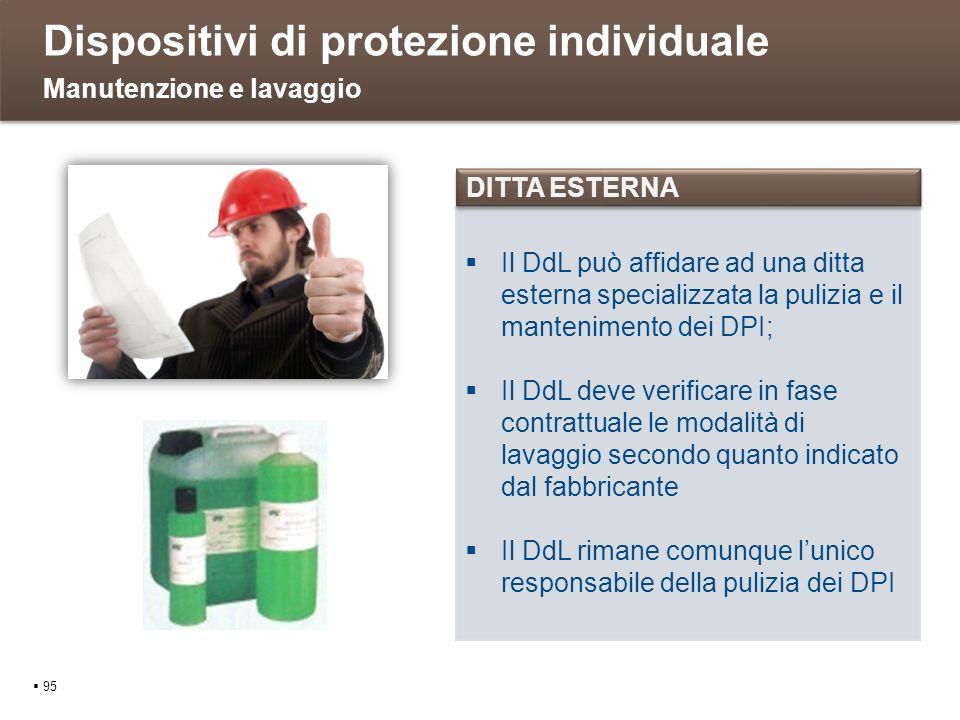 Dispositivi di protezione individuale 95 Manutenzione e lavaggio Il DdL può affidare ad una ditta esterna specializzata la pulizia e il mantenimento d
