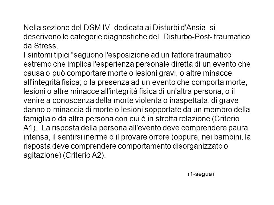 Nella sezione del DSM IV dedicata ai Disturbi d Ansia si descrivono le categorie diagnostiche del Disturbo-Post- traumatico da Stress.