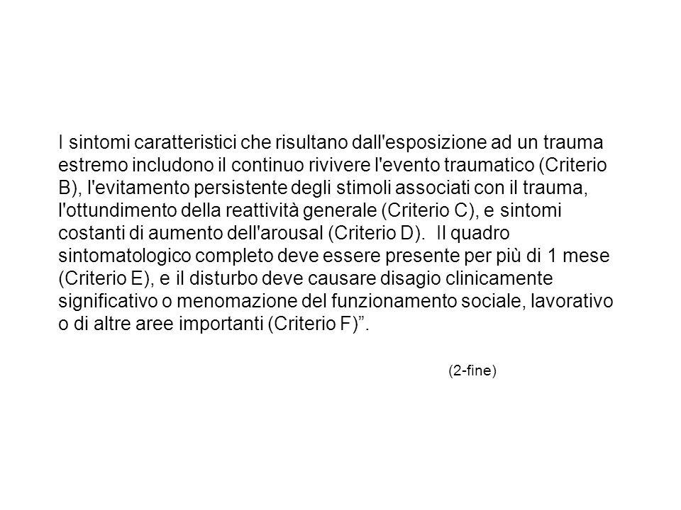I sintomi caratteristici che risultano dall'esposizione ad un trauma estremo includono il continuo rivivere l'evento traumatico (Criterio B), l'evitam