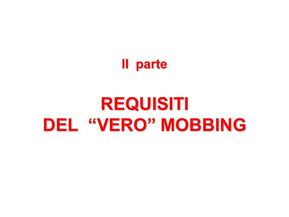 II parte REQUISITI DEL VERO MOBBING