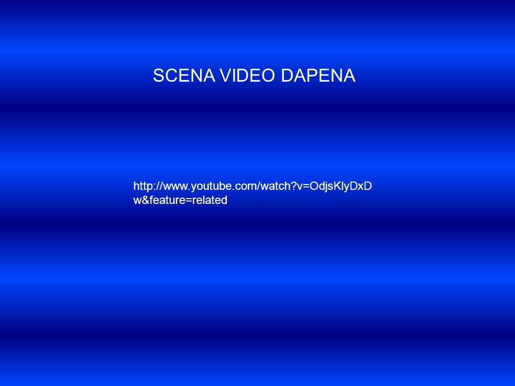 SCENA VIDEO DAPENA http://www.youtube.com/watch v=OdjsKlyDxD w&feature=related