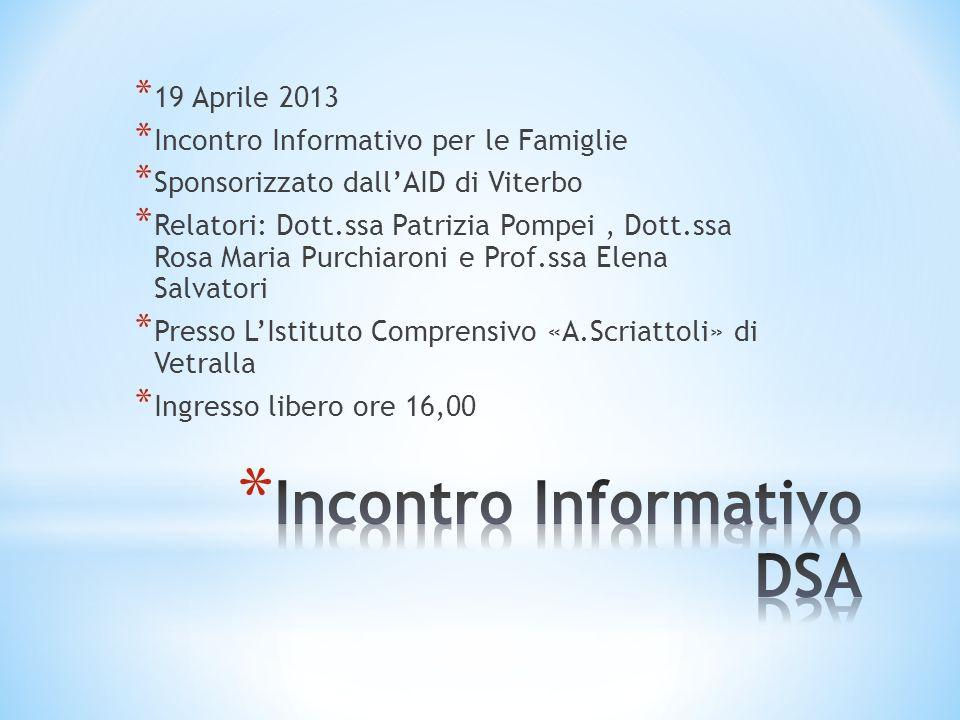 * 19 Aprile 2013 * Incontro Informativo per le Famiglie * Sponsorizzato dallAID di Viterbo * Relatori: Dott.ssa Patrizia Pompei, Dott.ssa Rosa Maria P
