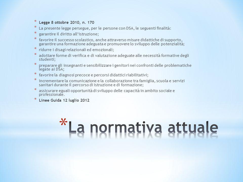* Legge 8 ottobre 2010, n. 170 * La presente legge persegue, per le persone con DSA, le seguenti finalità: * garantire il diritto allistruzione; * fav