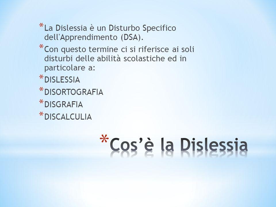 * La Dislessia è un Disturbo Specifico dell'Apprendimento (DSA). * Con questo termine ci si riferisce ai soli disturbi delle abilità scolastiche ed in