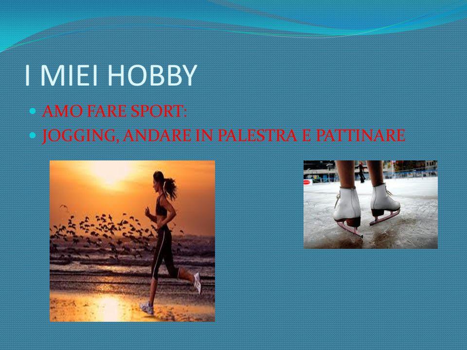 I MIEI HOBBY AMO FARE SPORT: JOGGING, ANDARE IN PALESTRA E PATTINARE