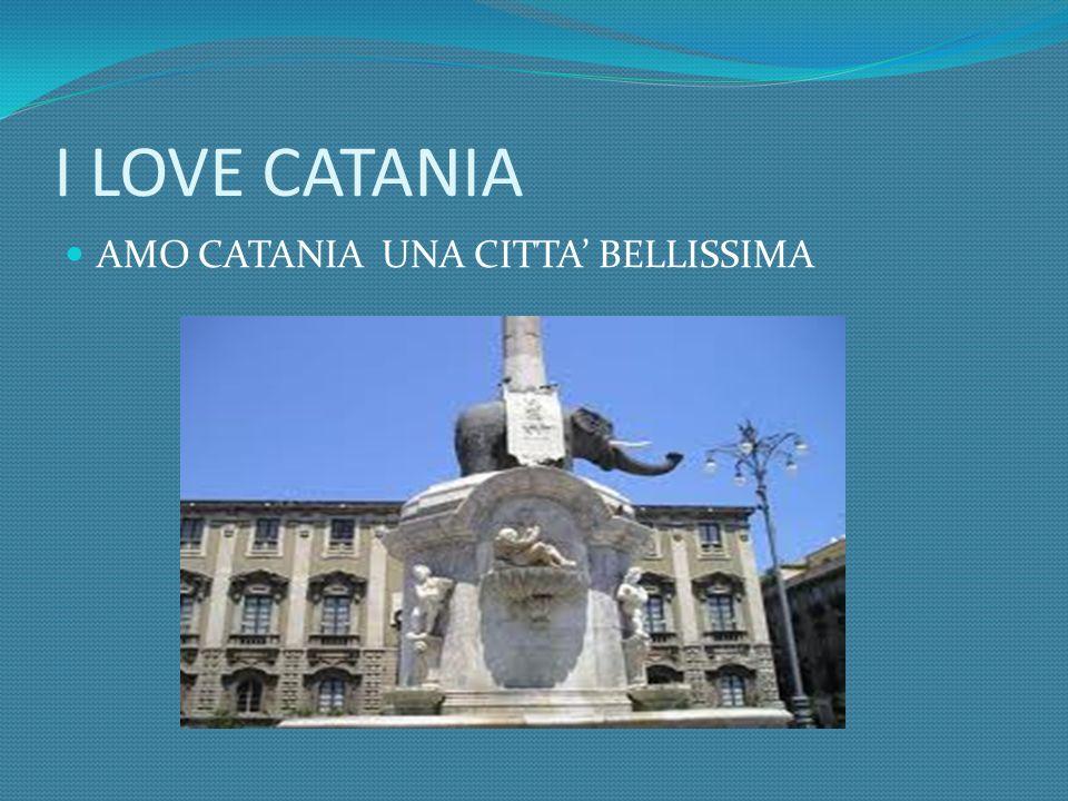 I LOVE CATANIA AMO CATANIA UNA CITTA BELLISSIMA