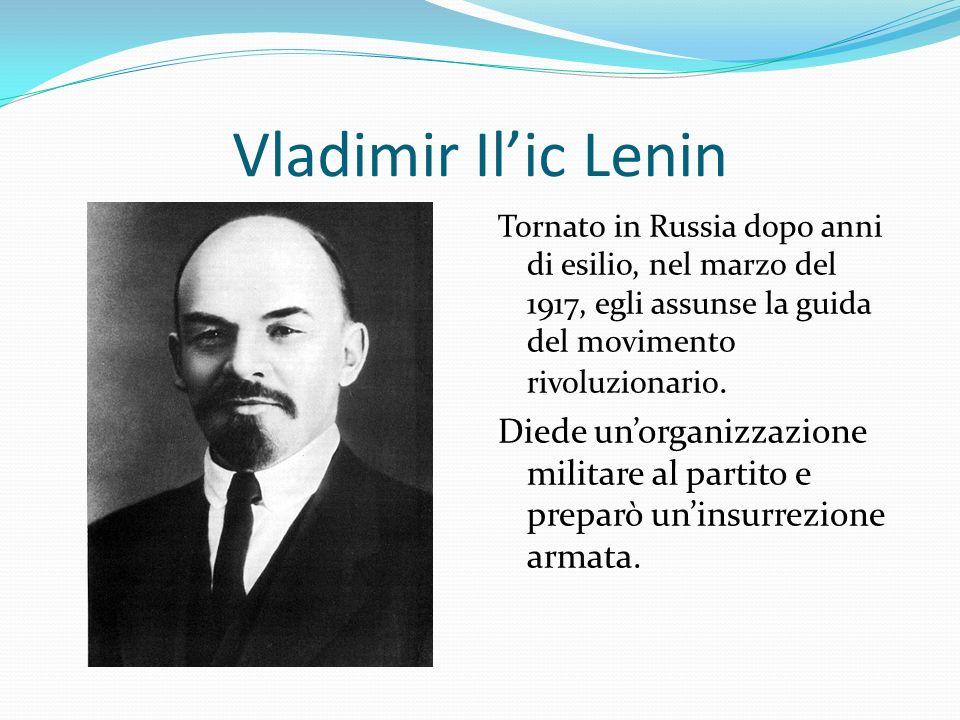 Vladimir Ilic Lenin Tornato in Russia dopo anni di esilio, nel marzo del 1917, egli assunse la guida del movimento rivoluzionario. Diede unorganizzazi