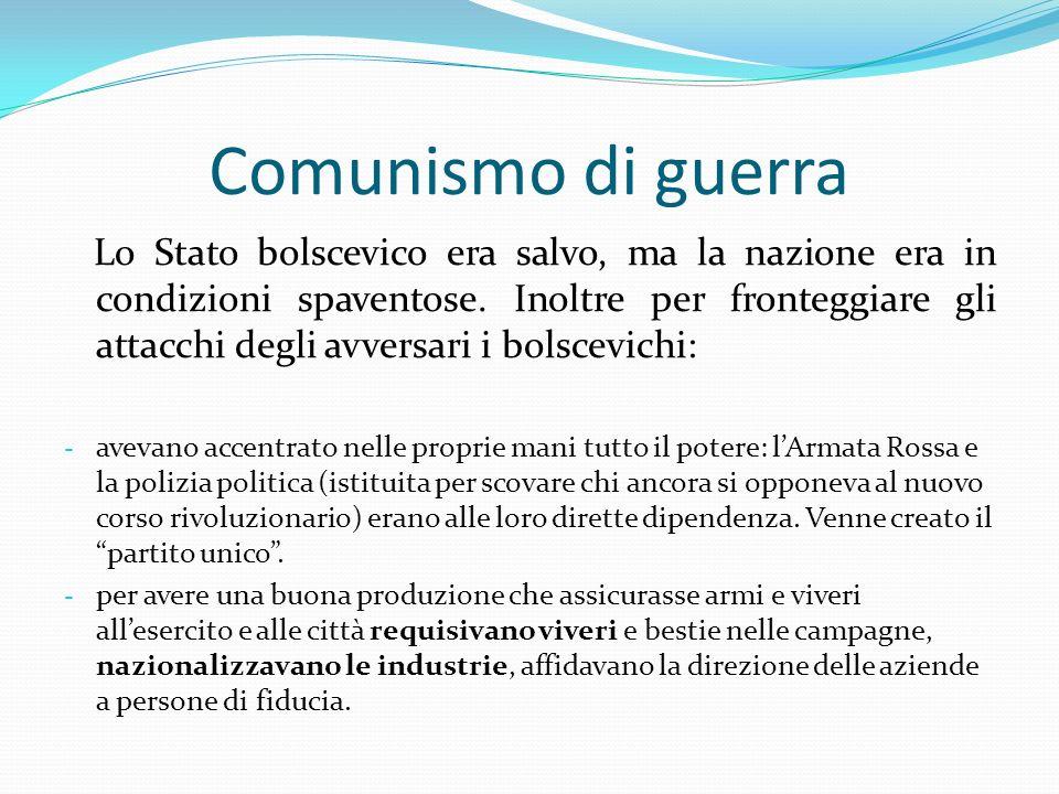 Comunismo di guerra Lo Stato bolscevico era salvo, ma la nazione era in condizioni spaventose. Inoltre per fronteggiare gli attacchi degli avversari i