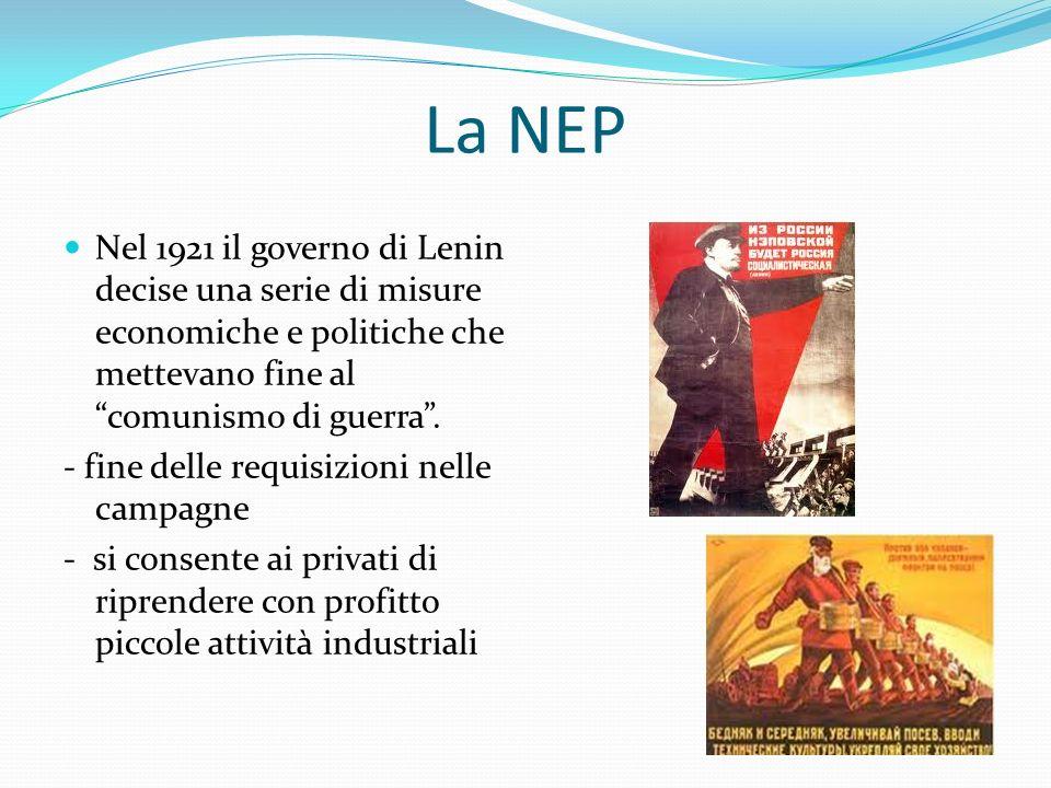 La NEP Nel 1921 il governo di Lenin decise una serie di misure economiche e politiche che mettevano fine al comunismo di guerra. - fine delle requisiz