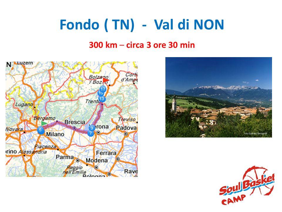 Fondo ( TN) - Val di NON 300 km – circa 3 ore 30 min